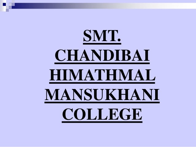 SMT. CHANDIBAI HIMATHMAL MANSUKHANI COLLEGE