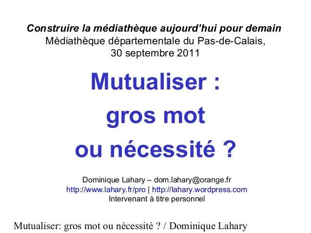 Mutualiser: gros mot ou nécessité ? / Dominique Lahary Construire la médiathèque aujourd'hui pour demain Médiathèque dépar...