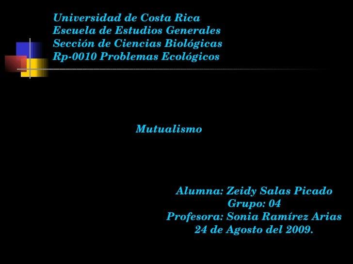 Alumna: Zeidy Salas Picado Grupo: 04 Profesora: Sonia Ramírez Arias 24 de Agosto del 2009. Universidad de Costa Rica Escue...