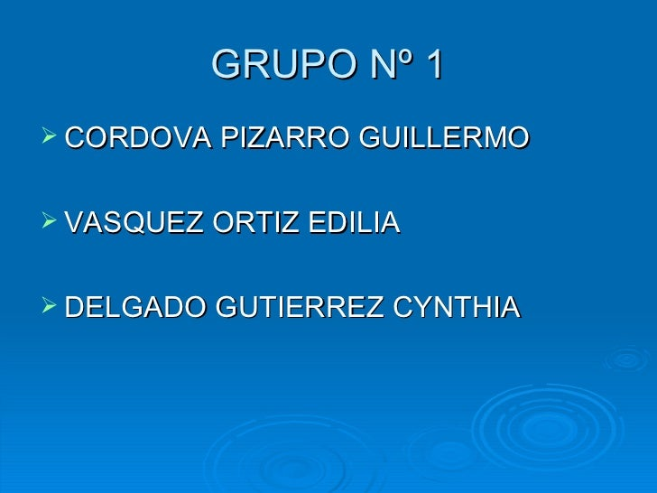 GRUPO Nº 1 <ul><li>CORDOVA PIZARRO GUILLERMO </li></ul><ul><li>VASQUEZ ORTIZ EDILIA </li></ul><ul><li>DELGADO GUTIERREZ CY...