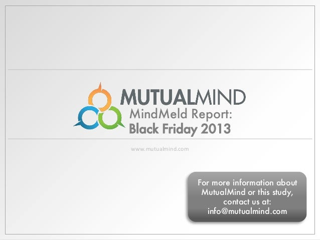 MindMeld Report: Black Friday 2013 www.mutualmind.com  For more information about MutualMind or this study, contact us at:...