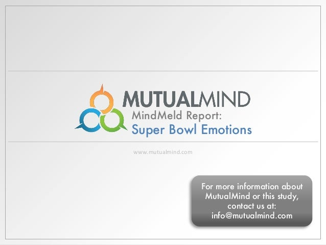 MindMeld Report:  Super Bowl Emotions www.mutualmind.com  For more information about MutualMind or this study, contact us ...