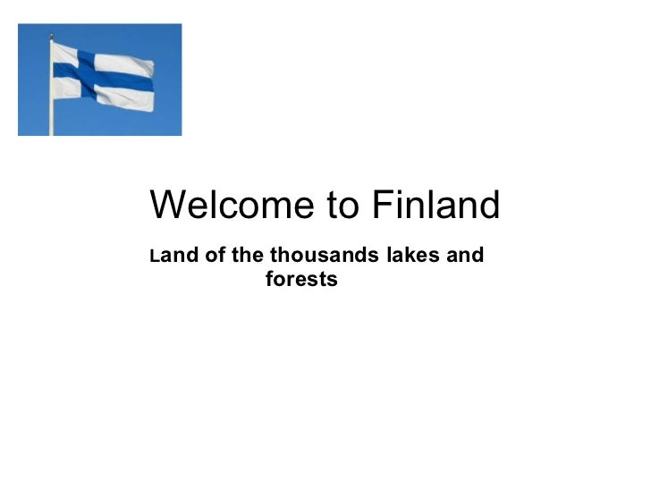 Welcome to Finland L and of the thousands lakes and forests