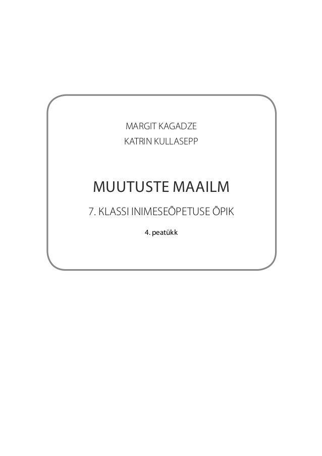 MARGIT KAGADZE       KATRIN KULLASEPPMUUTUSTE MAAILM7. КLASSI INIMESEÕPETUSE ÕPIK           4. peatükk