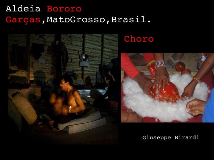 Choro  Aldeia  Bororo Garças ,MatoGrosso,Brasil. Giuseppe Birardi
