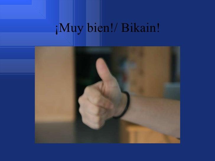 ¡Muy bien!/ Bikain!
