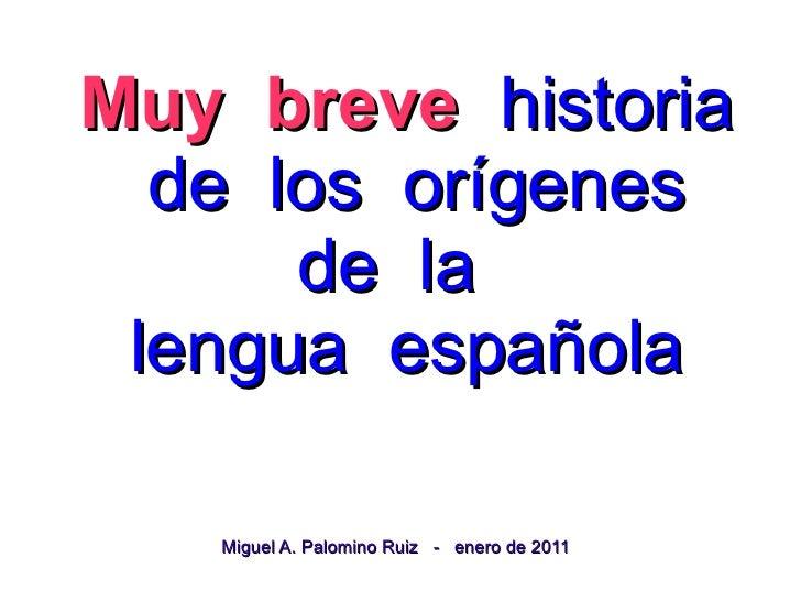 Muy breve historia de los orígenes     de lalengua española  Miguel A. Palomino Ruiz - enero de 2011