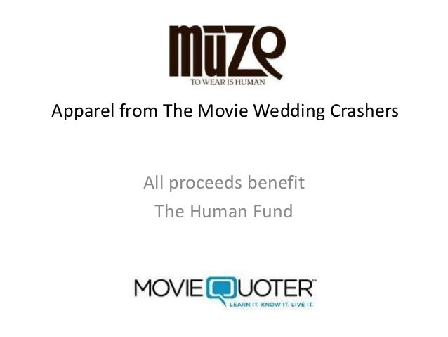 Apparel from The Movie Wedding Crashers          All proceeds benefit           The Human Fund