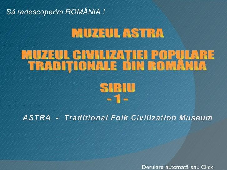 MUZEUL ASTRA MUZEUL CIVILIZAŢIEI POPULARE  TRADIŢIONALE  DIN ROMÂNIA SIBIU - 1 - Să redescoperim ROMÂNIA ! Derulare automa...