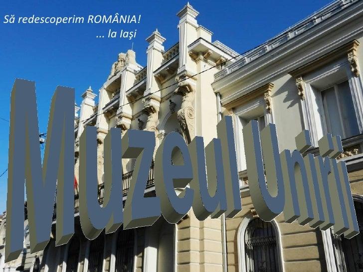 Să redescoperim ROMÂNIA!                 ... la Iaşi