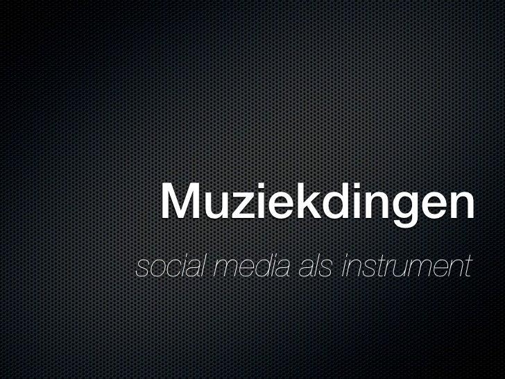 Muziekdingen, social media als instrument