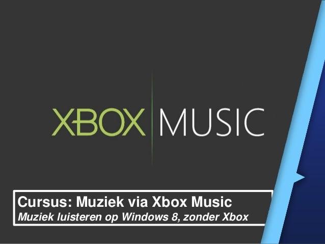 Cursus: Muziek via Xbox Music Muziek luisteren op Windows 8, zonder Xbox