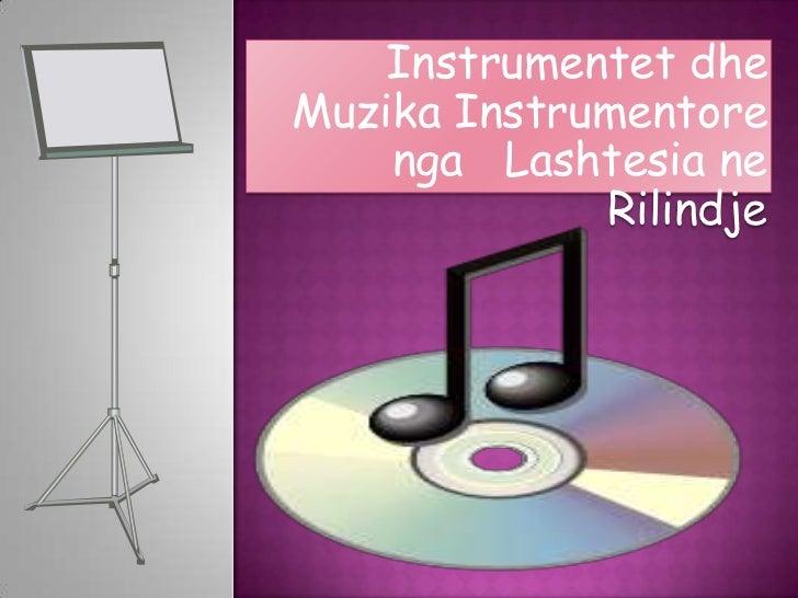 Instrumentet dheMuzika Instrumentore    nga Lashtesia ne             Rilindje