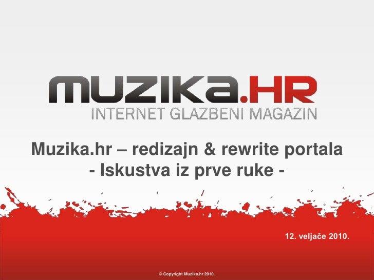 © Copyright Muzika.hr 2010.<br />Muzika.hr – redizajn & rewrite portala- Iskustva iz prve ruke -<br />12. veljače 2010.<br />