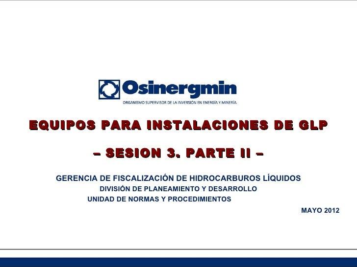 EQUIPOS PARA INSTALACIONES DE GLP         – SESION 3. PARTE II –  GERENCIA DE FISCALIZACIÓN DE HIDROCARBUROS LÍQUIDOS     ...