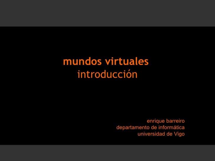 mundos virtuales  introducción enrique barreiro departamento de informática universidad de Vigo