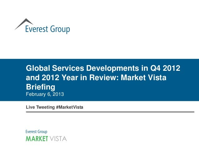 Global Services Developments in Q4 2012and 2012 Year in Review: Market VistaBriefingFebruary 6, 2013Live Tweeting #MarketV...