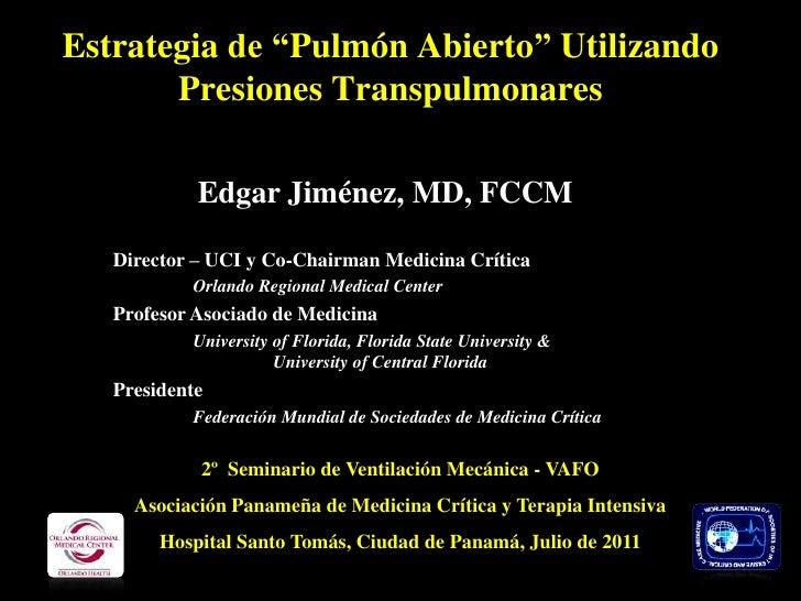 """Estrategia de """"Pulmón Abierto"""" UtilizandoPresionesTranspulmonares<br />Edgar Jiménez, MD, FCCM<br />Director – UCI y Co-Ch..."""