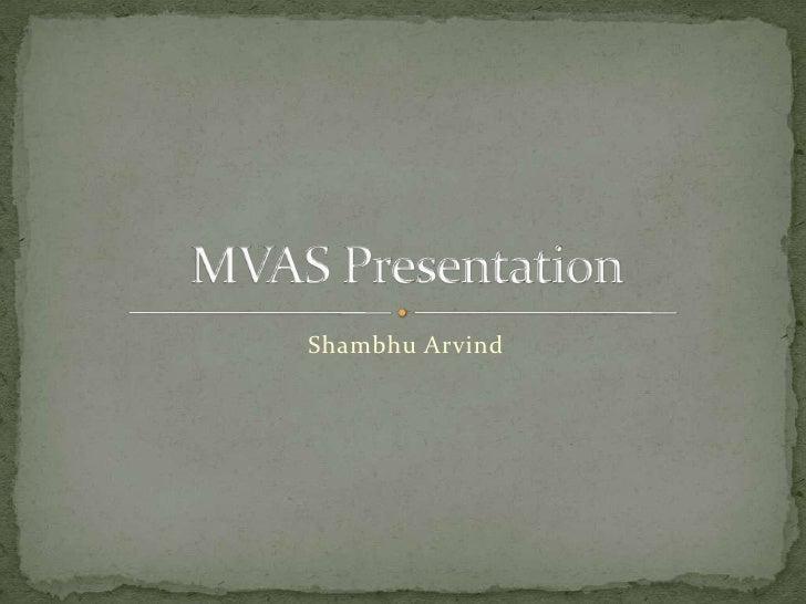 Shambhu Arvind<br />MVAS Presentation <br />