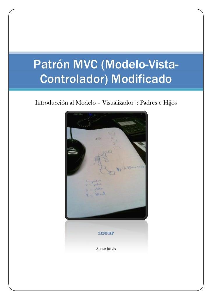 Patrón MVC (Modelo-Vista-  Controlador) Modificado Introducción al Modelo – Visualizador :: Padres e Hijos                ...