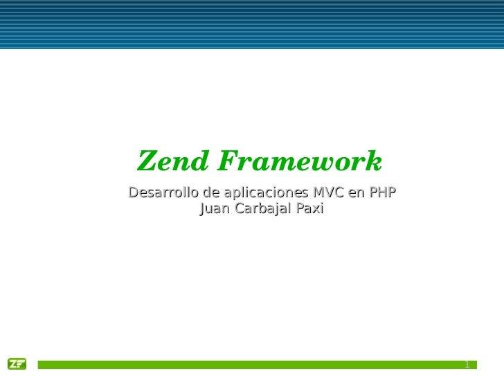 ZendFramework Desarrollo de aplicaciones MVC en PHP           Juan Carbajal Paxi                                         ...