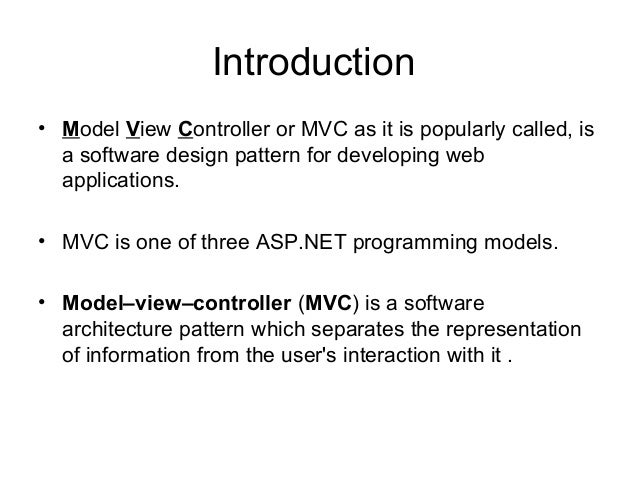 Introduction• Model View Controller or MVC as it is popularly called, is  a software design pattern for developing web  ap...