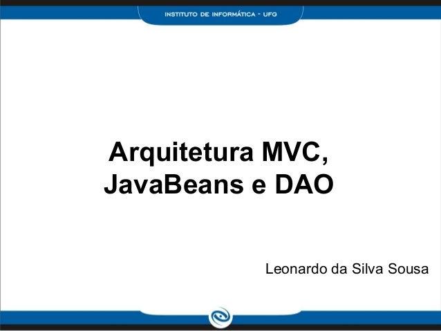 Arquitetura MVC,JavaBeans e DAOLeonardo da Silva Sousa