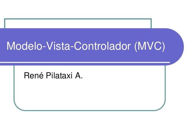 Modelo-Vista-Controlador (MVC) René Pilataxi A.