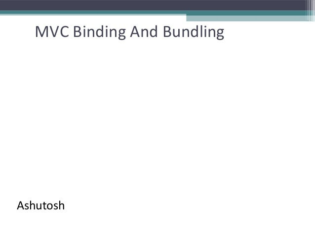 MVC Binding And Bundling Ashutosh