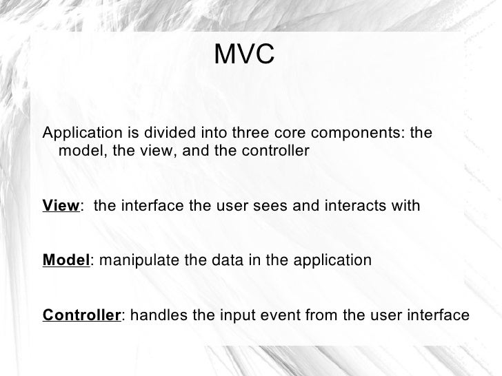 MVCApplication is divided into three core components: the  model, the view, and the controllerView: the interface the user...