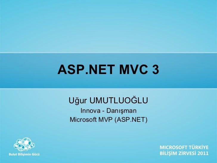 ASP.NET MVC 3 Uğur UMUTLUOĞLU Innova - Danışman Microsoft MVP (ASP.NET)