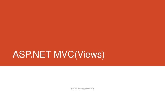 ASP.NET MVC(Views)  mahmoodfcis@gmail.com