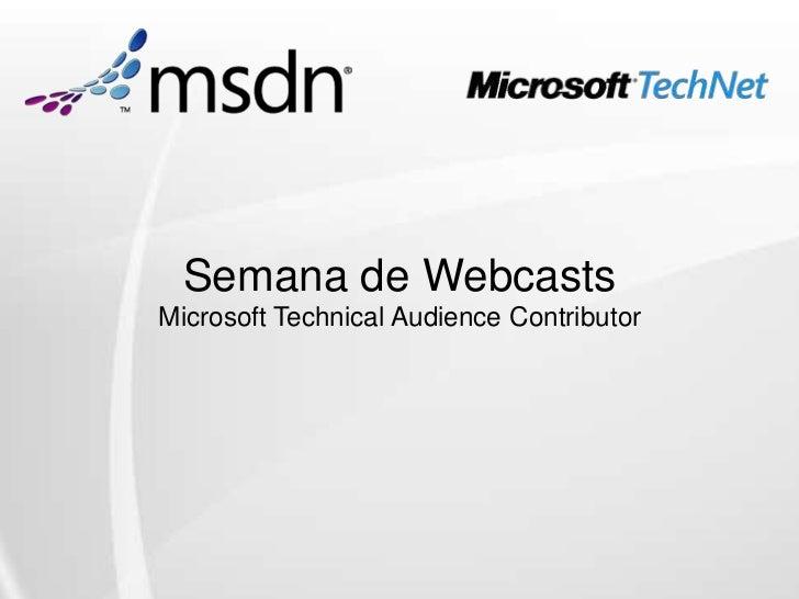 Semana de WebcastsMicrosoft Technical Audience Contributor