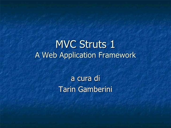 MVC Struts 1 A Web Application Framework             a cura di       Tarin Gamberini
