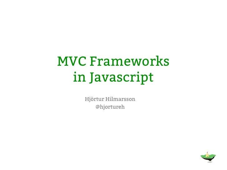 MVC Frameworks in Javascript   Hjörtur Hilmarsson       @hjortureh