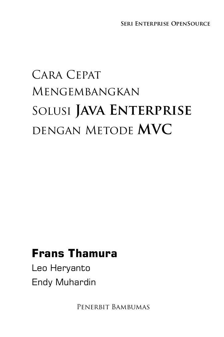 Seri Enterprise OpenSourceCara CepatMengembangkanSolusi Java Enterprisedengan Metode MVCFrans ThamuraLeo HeryantoEndy Muha...