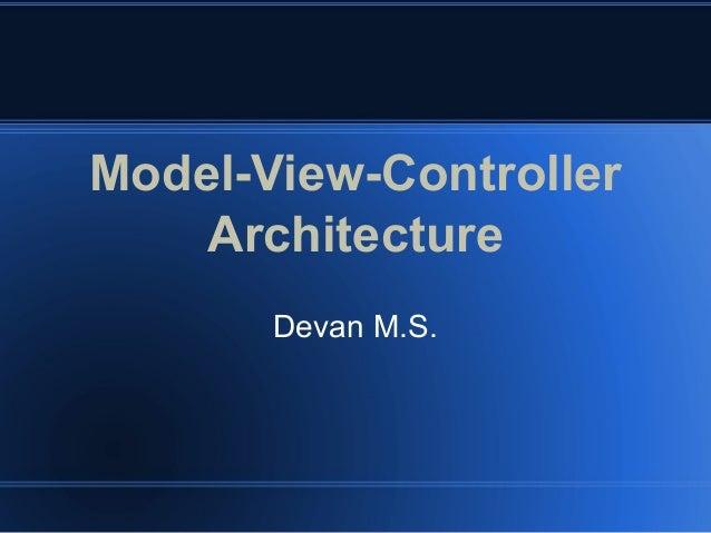 Model-View-ControllerArchitectureDevan M.S.