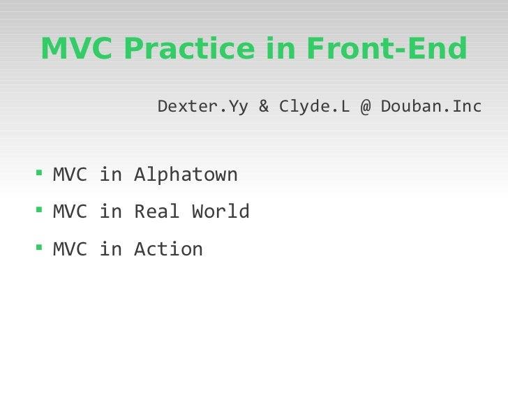 MVC Practice in Front-End             Dexter.Yy & Clyde.L @ Douban.Inc    MVC in Alphatown    MVC in Real World    MVC ...