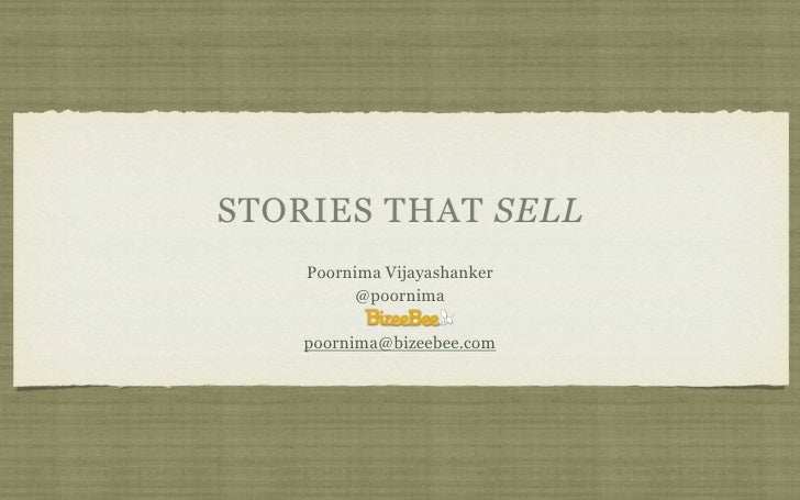 STORIES THAT SELL    Poornima Vijayashanker         @poornima    poornima@bizeebee.com