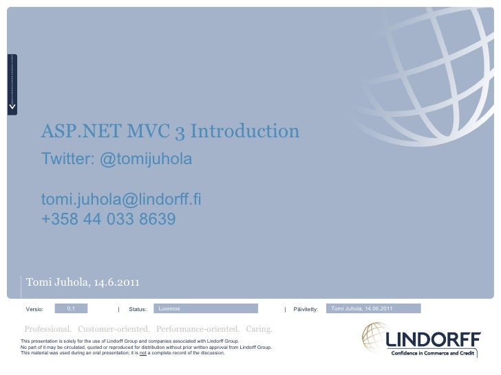 ASP.NET MVC 3 Introduction Twitter: @tomijuhola [email_address] +358 44 033 8639 <ul><li>Tomi Juhola, 14.6.2011 </li></ul>...