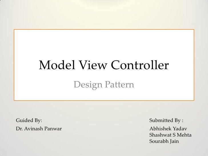 Model View Controller                     Design PatternGuided By:                            Submitted By :Dr. Avinash Pa...