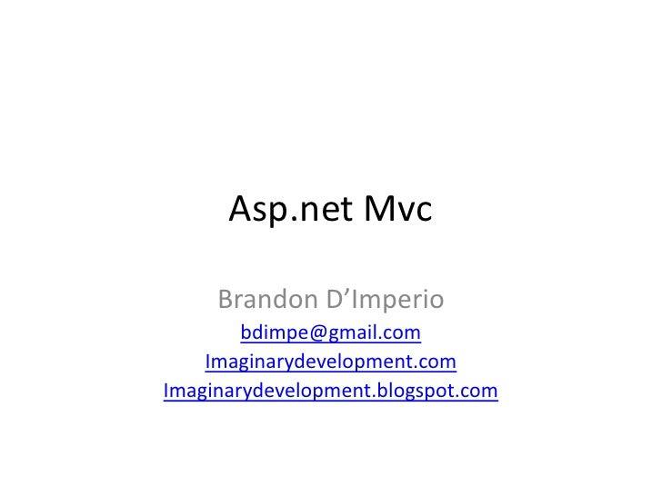 Asp.net Mvc     Brandon D'Imperio        bdimpe@gmail.com    Imaginarydevelopment.comImaginarydevelopment.blogspot.com