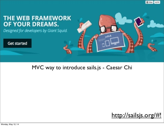 MVC way to introduce sails.js - Caesar Chi http://sailsjs.org/#! Monday, May 12, 14
