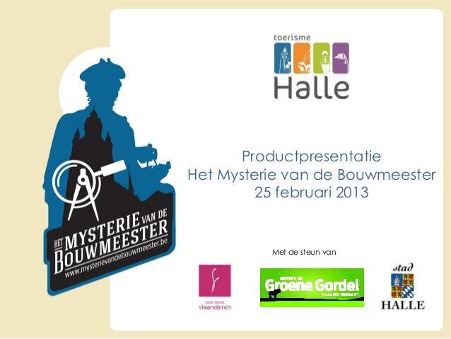 ProductpresentatieHet Mysterie van de Bouwmeester         25 februari 2013          Met de steun van