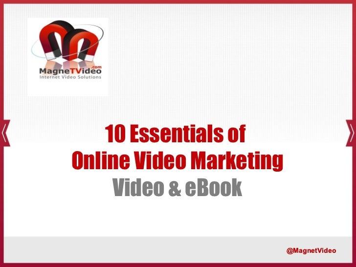 10 Essentials ofOnline Video Marketing     Video & eBook                         @MagnetVideo