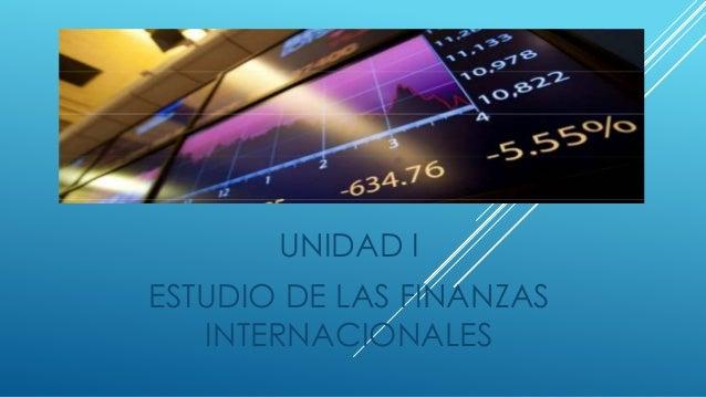 UNIDAD I  ESTUDIO DE LAS FINANZAS  INTERNACIONALES