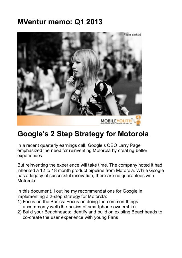 MVentur memo: Q1 2013Google's 2 Step Strategy for MotorolaIn a recent quarterly earnings call, Google's CEO Larry Pageemph...