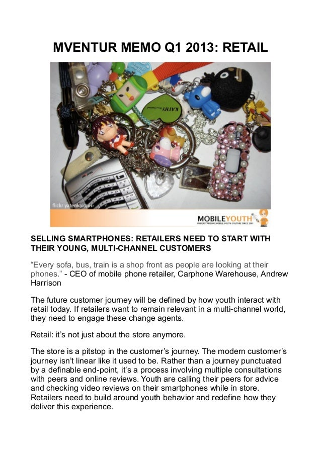 """MVENTUR MEMO Q1 2013: RETAILSELLING SMARTPHONES: RETAILERS NEED TO START WITHTHEIR YOUNG, MULTI-CHANNEL CUSTOMERS""""Every so..."""