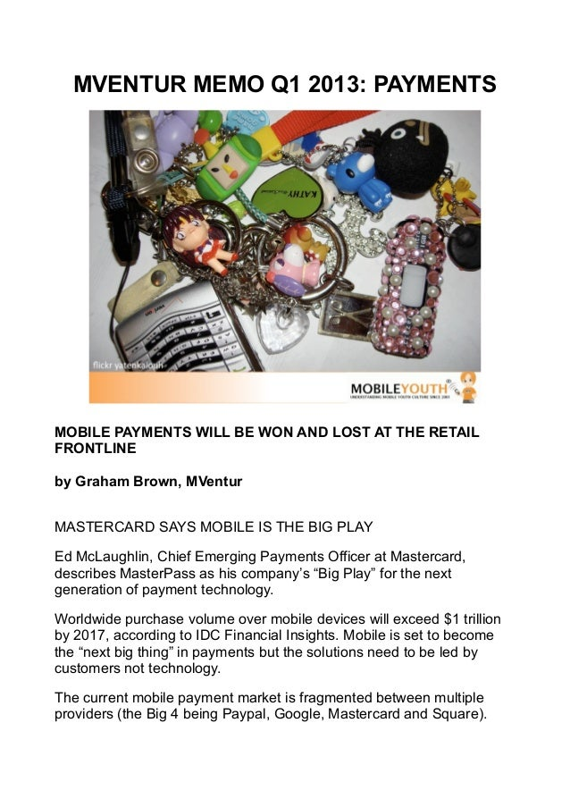MVENTUR MEMO Q1 2013: PAYMENTSMOBILE PAYMENTS WILL BE WON AND LOST AT THE RETAILFRONTLINEby Graham Brown, MVenturMASTERCAR...