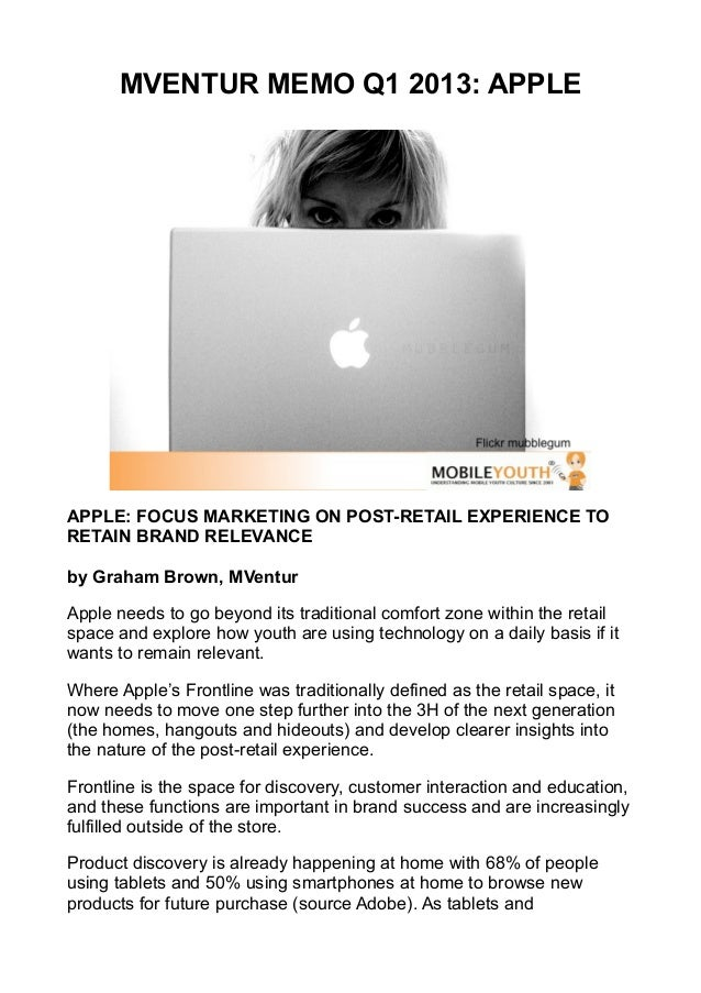 MVENTUR MEMO Q1 2013: APPLEAPPLE: FOCUS MARKETING ON POST-RETAIL EXPERIENCE TORETAIN BRAND RELEVANCEby Graham Brown, MVent...